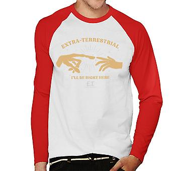 E.t. O Extra Terrestrial ILL Be Right Here Men's Baseball Long Sleeved T-Shirt