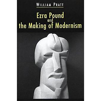Ezra Pound and the Making of Modernism by William Pratt - 97804046159