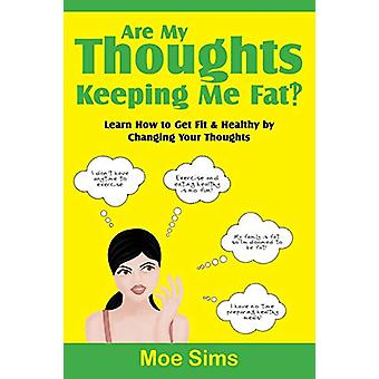 Are My Thoughts Keeping Me Fat?! by Moe Sims - 9780989699808 Book