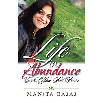 Life in Abundance - Evoke Your Soul Power by Manita Bajaj - 9781482875