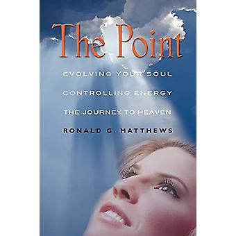 THE Point - Evolving Your Soul - Controlling Your Energy - And The Jou