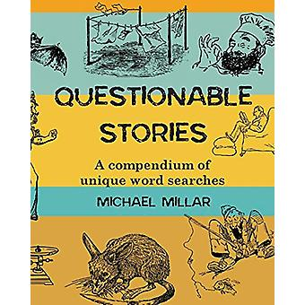 Questionable Stories - A compendium of unique word searches by Michael
