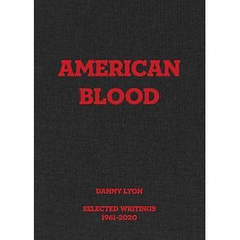 Danny Lyon American Blood Selected Writings 19612020