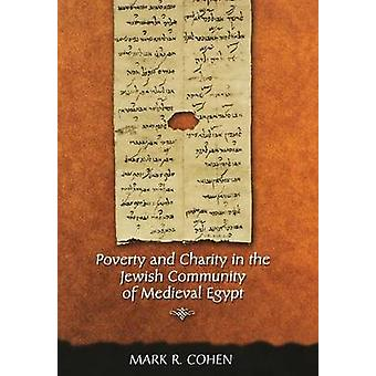 Poverty and Charity in the Jewish Community of Medieval Egypt by Mark R. Cohen