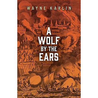 A Wolf by the Ears by Wayne Karlin