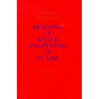Burning in Water Drowning in Flame by Bukowski & Charles