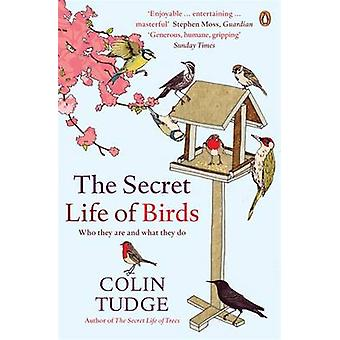 The Secret Life of Birds  Who they are and what they do by Colin Tudge