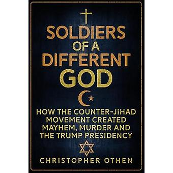 Soldiers of a Different God - How the Counter-Jihad Movement Created M