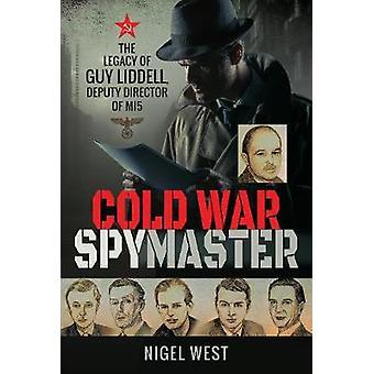 Cold War Spymaster - The Legacy of Guy Liddell - Deputy Director of MI