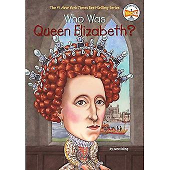 Qui était la reine Elizabeth? (Qui a été...?)