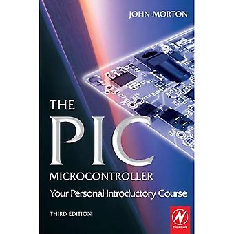 The PIC Microcontroller: Your Personal Introductory Course
