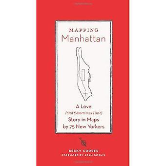 Mapowanie Manhattan: A miłość (i czasami nienawidzę) historia w mapy przez 75 nowojorczyków
