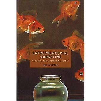 Entrepreneurial Marketing: Competing by Challenging Conventions