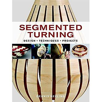 Segmented Turning: Design*Techniques*Projects