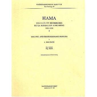 Hama 1 - The Pre- and Protohistoric Periods: Fouilles et Recherches de La Fondation Carlsberg, 1931-1938
