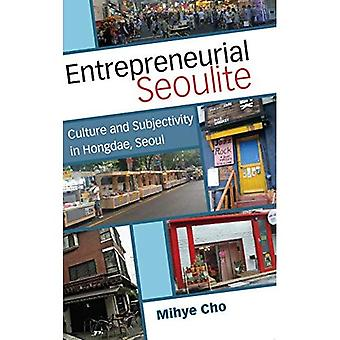 Seoulite empresarial: Cultura y subjetividad en Hongdae, Seúl (perspectivas en la Corea contemporánea)