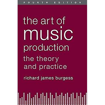 The Art of Music Production The Theory and Practice by Burgess & Richard James