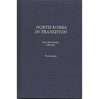 North Korea in Transition From Dictatorship to Dynasty by An & Tai Sung