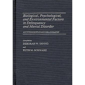 Biological Psychological and Environmental Factors in Delinquency and Mental Disorder An Interdisciplinary Bibliography by Denno & Deborah W.