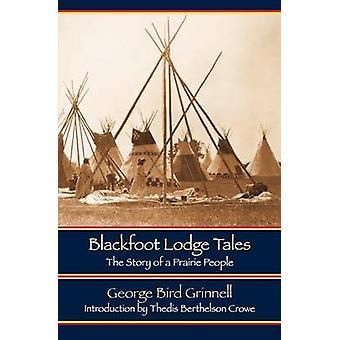 Blackfoot Lodge Tales andra upplagan historien om en Prairie personer av Grinnell & George Bird