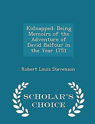 Kidnapped Being Memoirs of the Adventure of David Balfour in the Year 1751  Scholars Choice Edition by Stevenson & Robert Louis