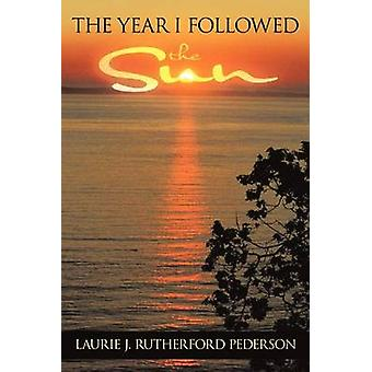 The Year I Followed the Sun by Rutherford Pederson & Laurie J.
