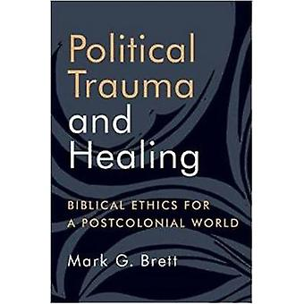Political Trauma and Healing - Biblical Ethics for a Postcolonial Worl