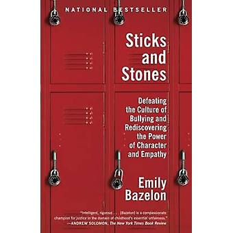 Sticks and Stones - Defeating the Culture of Bullying and Rediscoverin