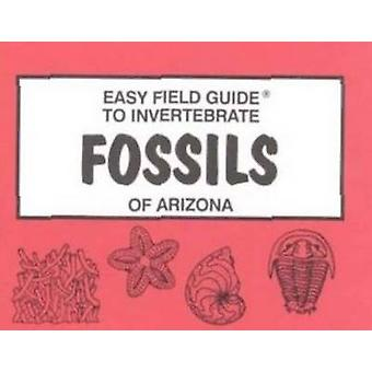 Easy Field Guide to Invertebrate Fossils of Arizona by B.J. Tegowski