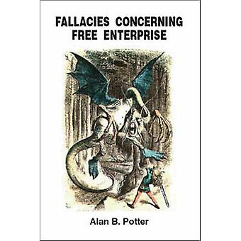 Fallacies Concerning Free Enterprise by Alan B. Potter - 978142512888