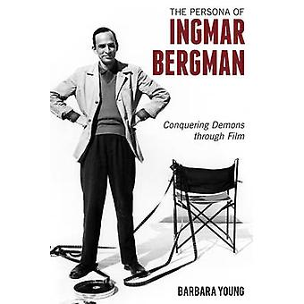 The Persona of Ingmar Bergman - Conquering Demons Through Film by Barb