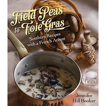 Field Peas to Foie Gras - Southern Recipes with a French Accent by Deb