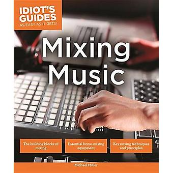 Idiot's Guides - Mixing Music by Michael Miller - 9781465454638 Book