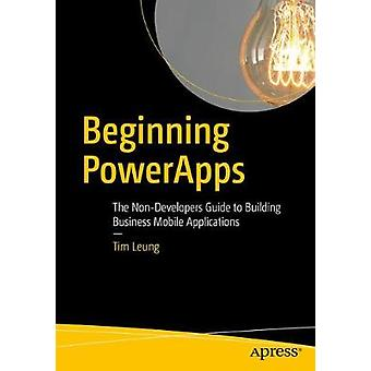 Beginning PowerApps - The Non-Developers Guide to Building Business Mo