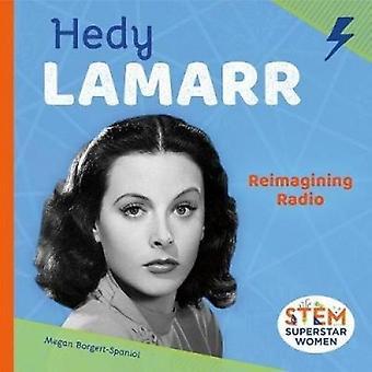 Hedy Lamarr - Reimagining Radio by Megan Borgert-Spaniol - 97815321128