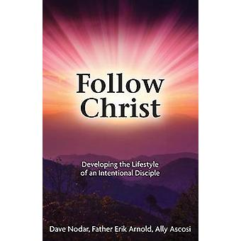 Follow Christ - Developing the Practices of an Intentional Disciple by