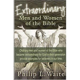 Extraordinary Men and Women of the Bible - Ordinary Men and Women of t