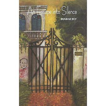 An Escape into Silence by Bhaskar Roy - 9788177080179 Book