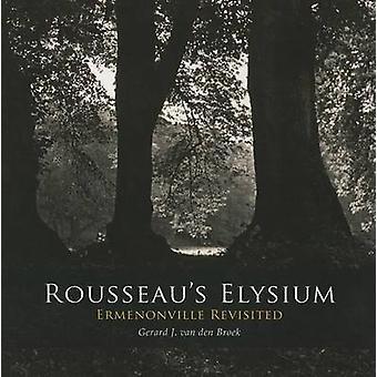 Rousseau's Elysium - Ermenonville Revisited by Gerard J. Van den Broek