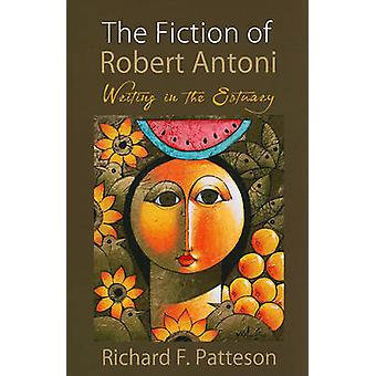 The Fiction of Robert Antoni - Writing in the Estuary by Richard F. Pa