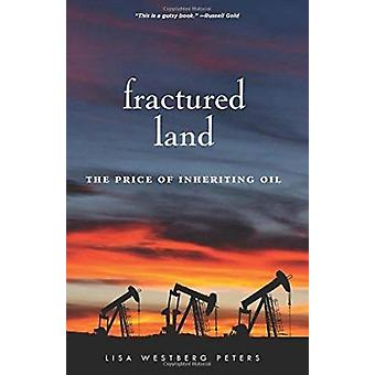 Fractured Land - The Price of Inheriting Oil by Lisa Westberg Peters -