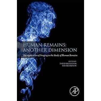 Human Remains Another Dimension The Application of Imaging to the Study of Human Remains by Thompson & Tim