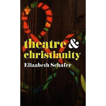 Theatre and Christianity by Elizabeth Scafer