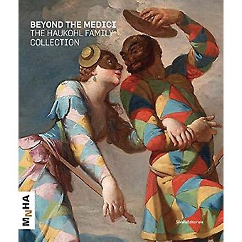 The Haukohl Family Collection  Beyond the Medici by Beate Reifenscheid