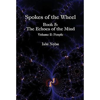 Spokes of the Wheel Book 5 The Echoes of the Mind  Volume 2 People by Ishi Nobu