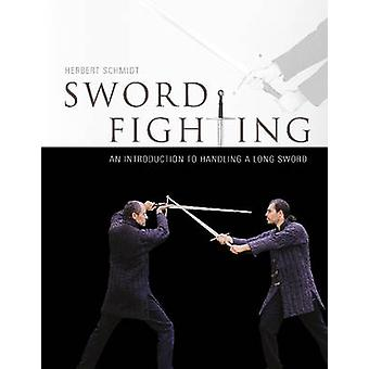 Sword Fighting An Introduction to Handling a Long Sword by Herbert Schmidt