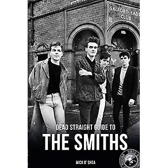 Dead Straight Guide To The Smiths door Mick OShea