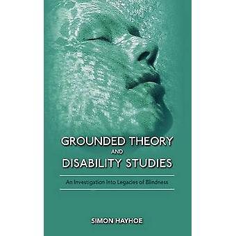 Grounded Theory and Disability Studies An Investigation Into Legacies of Blindness by Hayhoe & Simon