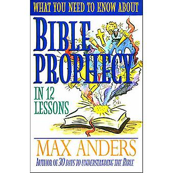 Bible Prophecy In 12 Lessons by Anders & Max E.