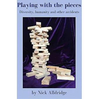 Playing with the pieces Diversity humanity and other accidents by Alldridge & Nick
